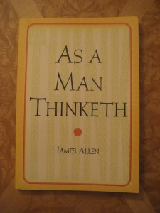 """As a Man Thinketh"" by James Allen was an early book on the power of your Thoughts..."